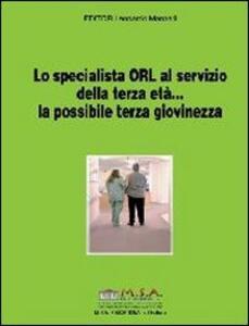 Lo specialista ORL al servizio della terza età... la possibile terza giovinezza