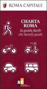 Charta Roma. La guida facile. Ediz. italiana e inglese