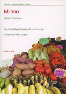 Milano e i suoi mercati. La cucina del territorio - Gabriele Faggionato,Davide Paolini,Davide Rampello - copertina