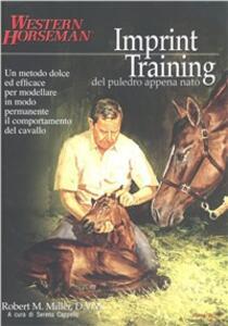 Imprint training del puledro appena nato - Robert M. Miller - copertina