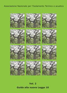 Winniearcher.com Guida alla nuova legge 10. Vol. 2: Guida pratica per capire e rispettare le regole sull'efficienza energetica degli edifici e degli impianti. Image