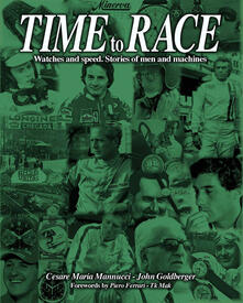 Time to race. Watches and speed. Stories of men and machines. Ediz. illustrata - John Goldberger,Cesare Maria Mannucci - copertina