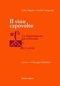 Libro Il vino capovolto. La degustazione geosensoriale e altri scritti Jacky Rigaux Sandro Sangiorgi