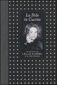 Lo stile in cucina. Le ricette di Lella Curiel e altre storie - copertina