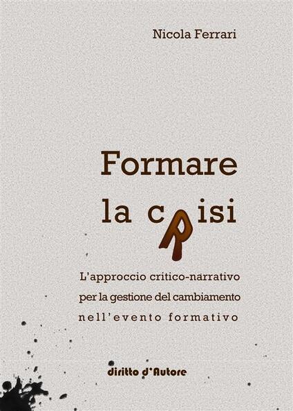 Formare la crisi. L'approccio critico-narrativo per la gestione del cambiamento nell'evento formativo - Nicola Ferrari - copertina