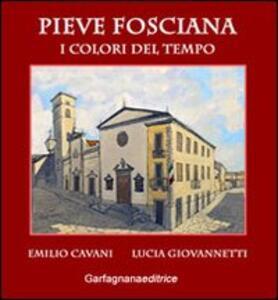 Pieve Fosciana. I colori del tempo - Lucia Giovannetti,Emilio Cavani - copertina