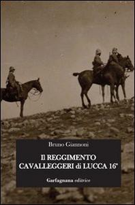 Libro Il reggimento cavalleggeri di Lucca 16° Bruno Giannoni