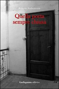 Quella porta sempre chiusa - Roberto Andreuccetti - copertina