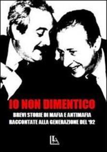 Antondemarirreguera.es Io non dimentico. Brevi storie di mafia e antimafia raccontate alla generazione del '92 Image