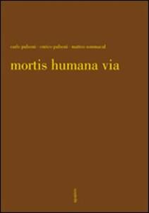 Mortis humana via. Ediz. illustrata