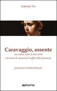 Caravaggio, assente. Un amore sotto le due torri tra braci di memoria il soffio della speranza - Via Gabriele - wuz.it