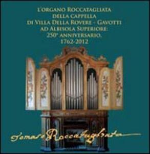 L' organo Roccatagliata della cappella di villa Della Rovere-Gavotti ad Albisola superiore. 250° anniversario, 1762-2012