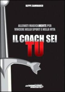 Il coach sei tu. allenati magicamente per vincere nello sport e nella vita