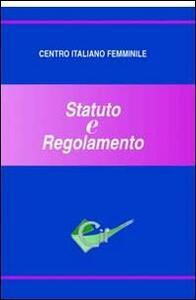 Centro italiano femminile. Statuto e regolamento