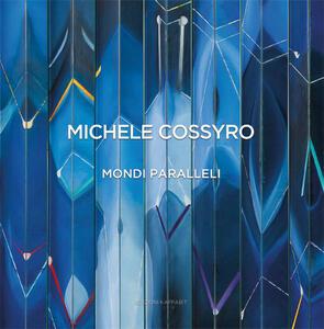 Michele Cossyro. Mondi paralleli - Valentino Catricalà - copertina