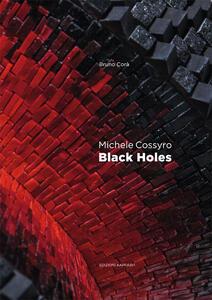 Michele Cossyro. Black Holes. Ediz. multilingue - Bruno Corà - copertina