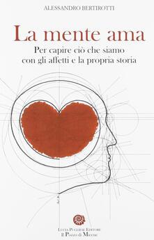 La mente ama. Per capire ciò che siamo con gli affetti e la propria storia.pdf