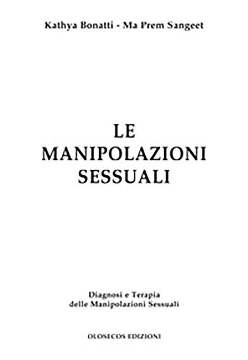 Le manipolazioni sessuali. Diagnosi e terapia delle manipolazioni sessuali