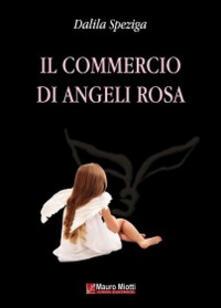 Il commercio di angeli rosa - Dalila Speziga - copertina