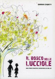 Il bosco delle lucciole. Una storia di amicizia e avventura nei Sibillini - Barbara Cerquetti - copertina