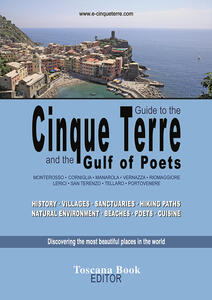 Guide to the Cinque Terre and the Gulf of poets. Monterosso, Corniglia, Manarola, Vernazza, Riomaggiore, Lerici... History, villages, sanctuaries, hiking paths...
