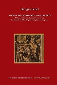 Storia del comandante Libero. Vita, uccisione e damnatio memoriae del fondatore della brigata partigiana romagnola - Giorgio Fedel - copertina