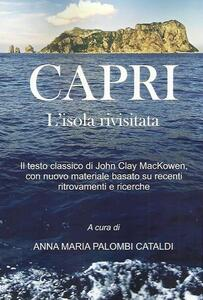 Capri. L'isola rivisitata. Il testo classico di John Clay MacKowen, con nuovo materiale basato su recenti ritrovamenti e ricerche
