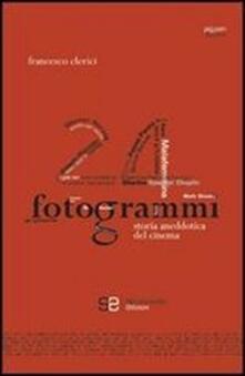 24 fotogrammi. Storia aneddotica del cinema - Francesco Clerici - copertina
