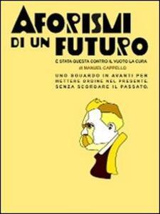 Aforismi di un futuro. È stata questa contro il vuoto la cura - Manuel Cappello - copertina