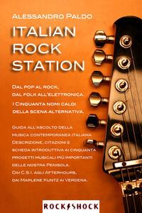 Italia rock station. Dal pop al rock, dal folk all'elettronica. Guida all'ascolto della musica contemporanea italiana - Alessandro Paldo - ebook