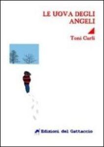 Foto Cover di Le uova degli angeli, Libro di Toni Carli, edito da Edizioni del Gattaccio