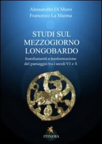 Studi sul Mezzogiorno medievale. Insediamenti e trasformazione del paesaggio tra i secoli VI e X - Di Muro Alessandro La Manna Francesco - wuz.it