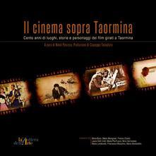 Il cinema sopra Taormina. Cento anni di luoghi, storie e personaggi dei film girati a Taormina. Catalogo della mostra - copertina