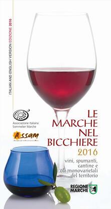 Steamcon.it Le Marche nel bicchiere 2016. Vini, spumanti, cantine e oli monovarietali del territorio. Ediz. multilingue Image