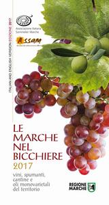 Libro Le Marche nel bicchiere 2017. Vini, spumanti, cantine o oli monovarietali del territorio Associazione Italiana Sommelier Marche