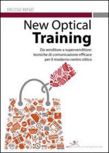 Foto Cover di New optical training. Da venditore a supervenditore. Tecniche di comunicazione efficace per il moderno centro ottico, Libro di Ercole Renzi, edito da Sr Comunicazione