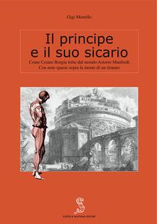 Il principe e il suo sicario. Come Cesare Borgia tolse dal mondo Astorre Manfredi - Gigi Monello - copertina
