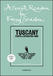A great reason, for every season. Tuscany. Events e specialities guide