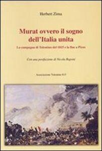Murat ovvero il sogno dell'Italia unita. La campagna di Tolentino del 1815 e la fine a Pizzo