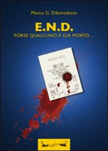 E.N.D. Forse qualcuno è già morto...