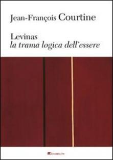 Levinas. La trama logica dell'essere - Jean-François Courtine - copertina