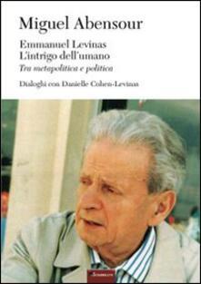 Emmanuel Levinas, l'intrigo dell'umano. Tra metapolitica e politica - Miguel Abensour - copertina