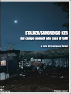 Stalker/Savorengo Ker. Dal campo nomadi alla casa di tutti - copertina