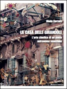 Libro La casa delle girandole. L'arte cinetica di un poeta astronomo veneziano Giada Carraro