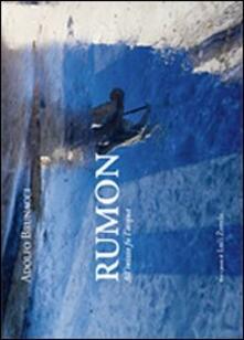 Rumon. All'inizio fu l'acqua - Adolfo Brunacci,Luci Zuvela - copertina