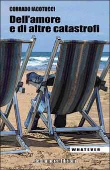 Dell'amore e di altre catastrofi - Corrado Iacotucci - copertina