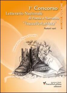 1° Concorso letterario nazionale «TraccePerLaMeta». Poesia e narrativa - copertina