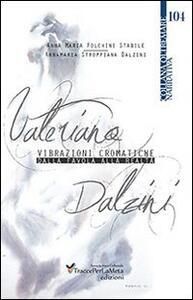 Valeriano Dalzini. Vibrazioni cromatiche. Dalla favola alla realtà