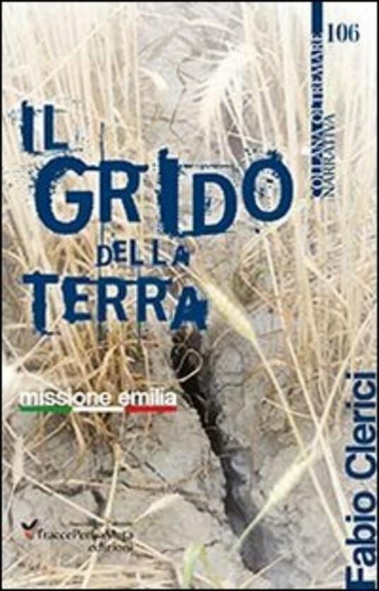 Il grido della terra. Missione Emilia - Fabio Clerici - copertina