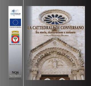 La cattedrale di Conversano fra storia, ricostruzione e restauro. Guida breve